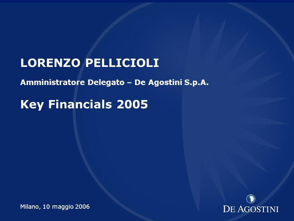 1 LORENZO PELLICIOLI Amministratore Delegato – De Agostini S.p.A. Key Financials 2005 Milano, 10 maggio 2006