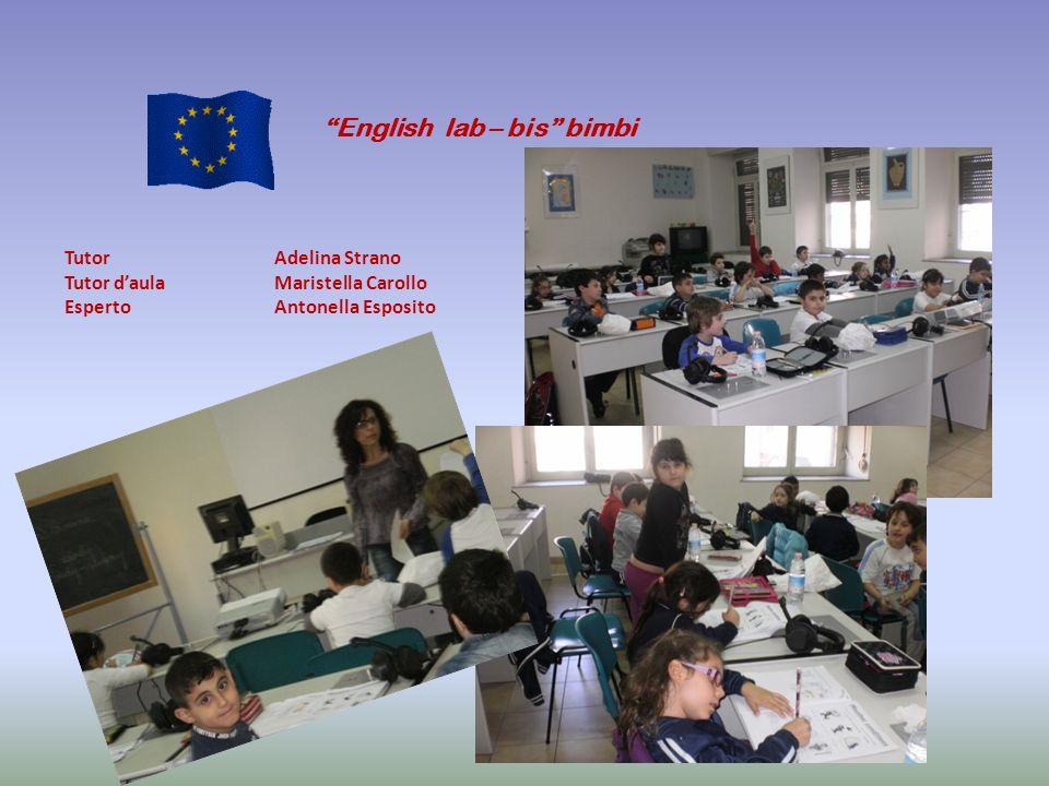 English lab – bis bimbi TutorAdelina Strano Tutor daulaMaristella Carollo Esperto Antonella Esposito