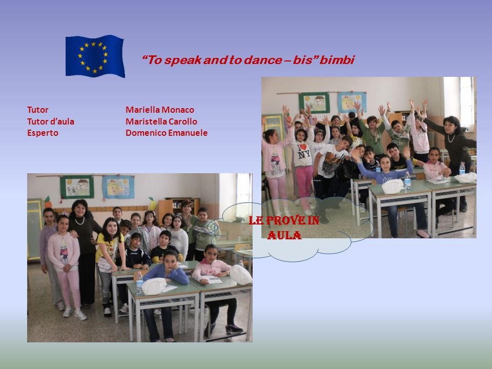 To speak and to dance – bis bimbi Tutor Mariella Monaco Tutor daulaMaristella Carollo Esperto Domenico Emanuele Le prove in aula