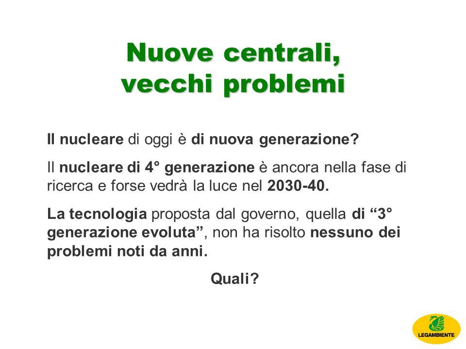 Nuove centrali, vecchi problemi Il nucleare di oggi è di nuova generazione.