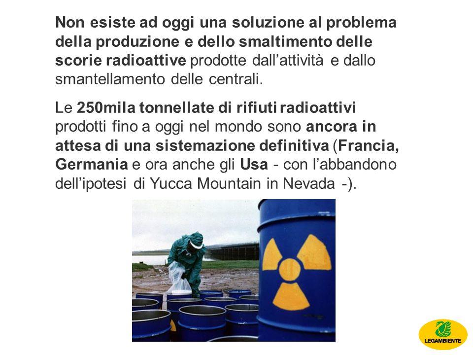 Non esiste ad oggi una soluzione al problema della produzione e dello smaltimento delle scorie radioattive prodotte dallattività e dallo smantellamento delle centrali.