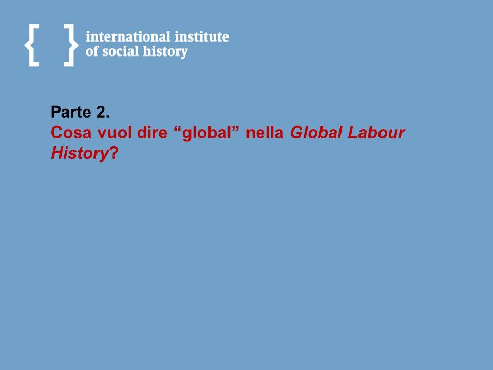 Parte 2. Cosa vuol dire global nella Global Labour History?