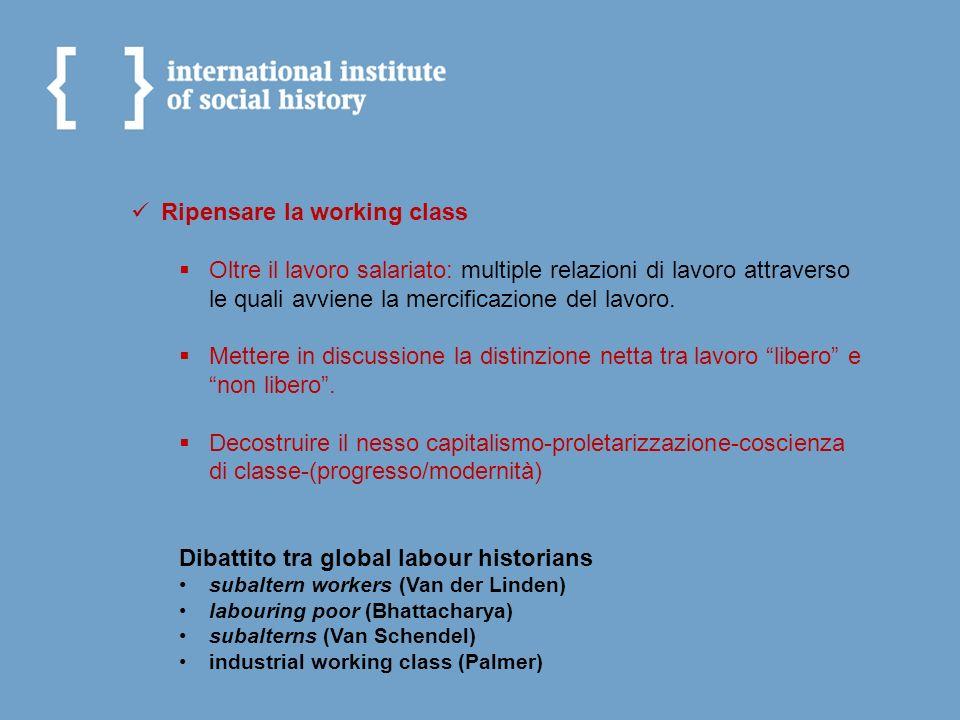 Ripensare la working class Oltre il lavoro salariato: multiple relazioni di lavoro attraverso le quali avviene la mercificazione del lavoro. Mettere i