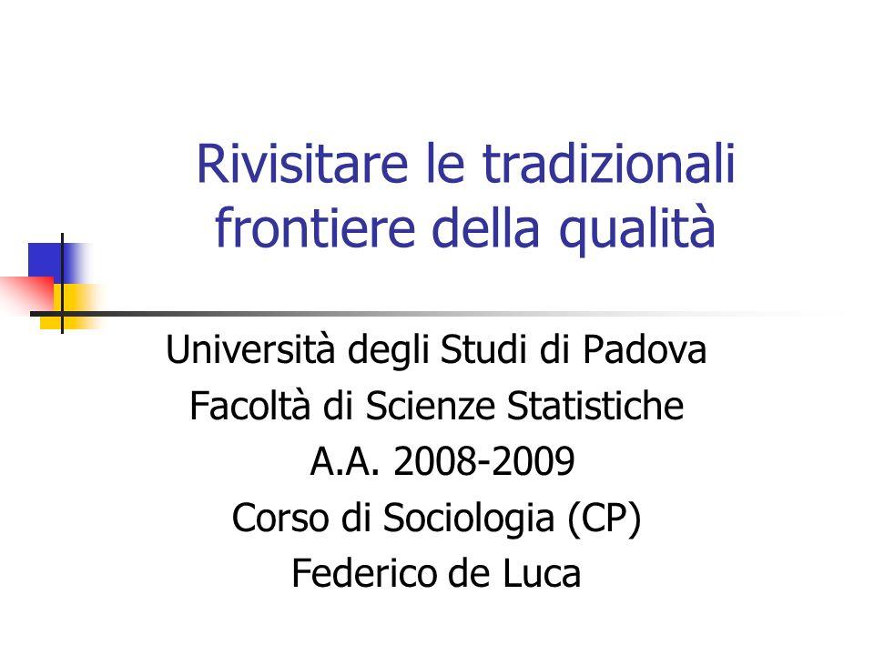 Rivisitare le tradizionali frontiere della qualità Università degli Studi di Padova Facoltà di Scienze Statistiche A.A.