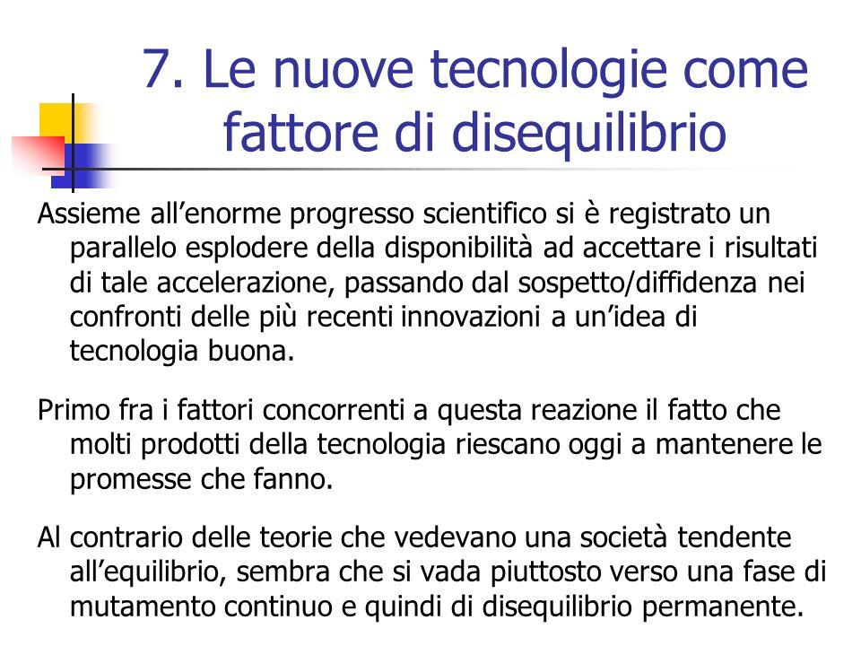 7. Le nuove tecnologie come fattore di disequilibrio Assieme allenorme progresso scientifico si è registrato un parallelo esplodere della disponibilit