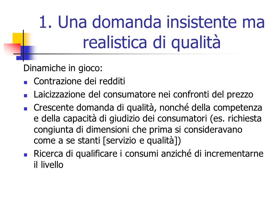 1. Una domanda insistente ma realistica di qualità Dinamiche in gioco: Contrazione dei redditi Laicizzazione del consumatore nei confronti del prezzo