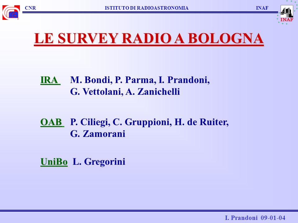 CNR ISTITUTO DI RADIOASTRONOMIA INAF LE SURVEY RADIO A BOLOGNA M. Bondi, P. Parma, I. Prandoni, G. Vettolani, A. ZanichelliIRA OABP. Ciliegi, C. Grupp