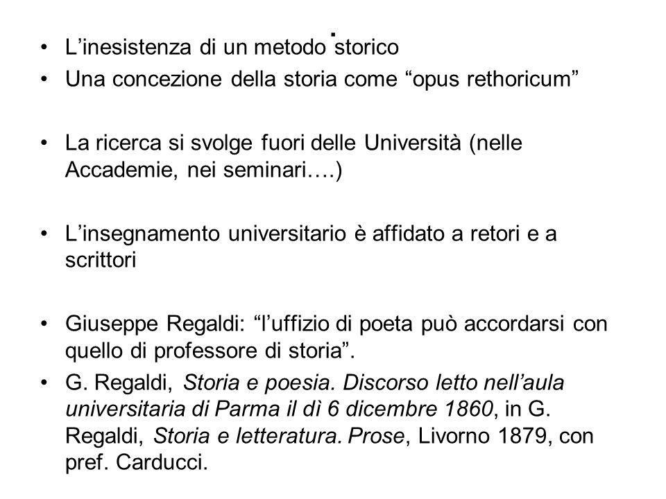 . Linesistenza di un metodo storico Una concezione della storia come opus rethoricum La ricerca si svolge fuori delle Università (nelle Accademie, nei