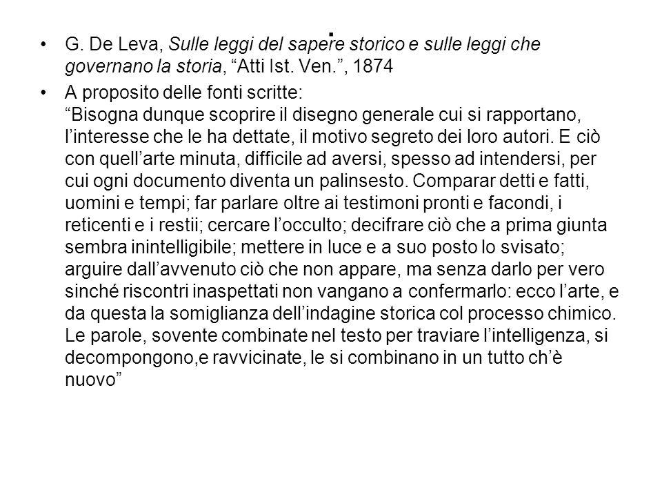 . G. De Leva, Sulle leggi del sapere storico e sulle leggi che governano la storia, Atti Ist. Ven., 1874 A proposito delle fonti scritte: Bisogna dunq