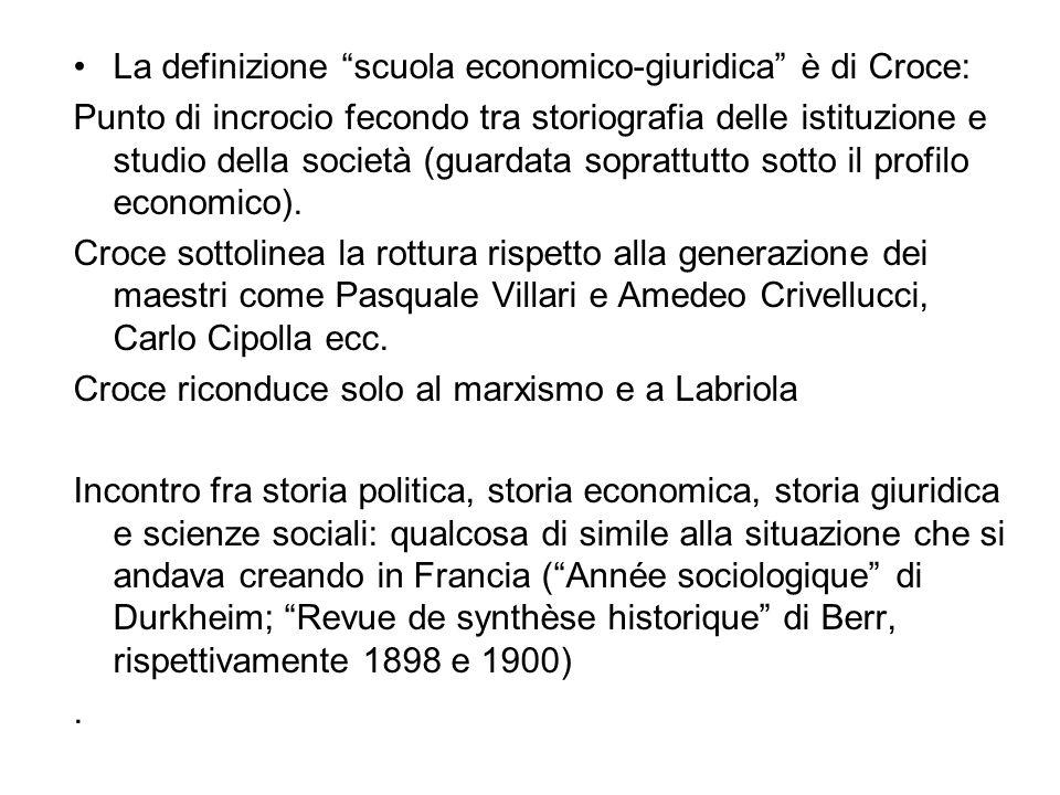 La definizione scuola economico-giuridica è di Croce: Punto di incrocio fecondo tra storiografia delle istituzione e studio della società (guardata so