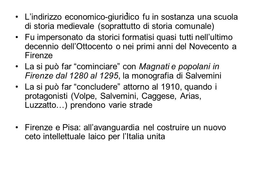 . Lindirizzo economico-giuridico fu in sostanza una scuola di storia medievale (soprattutto di storia comunale) Fu impersonato da storici formatisi qu