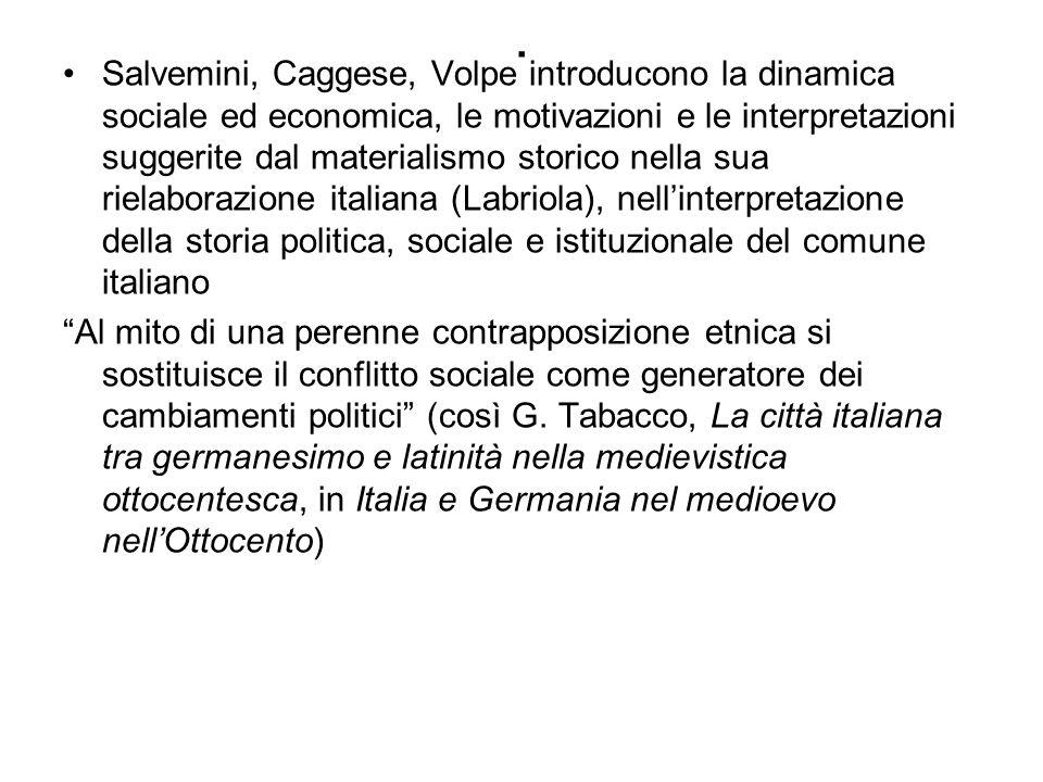 . Salvemini, Caggese, Volpe introducono la dinamica sociale ed economica, le motivazioni e le interpretazioni suggerite dal materialismo storico nella
