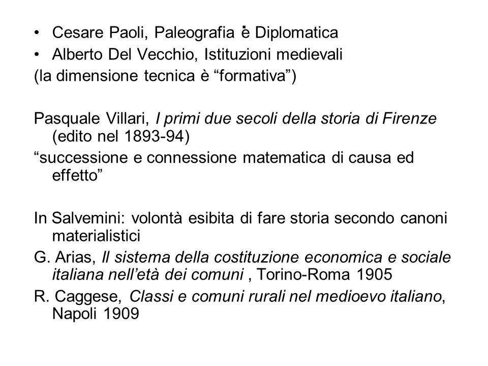 . Cesare Paoli, Paleografia e Diplomatica Alberto Del Vecchio, Istituzioni medievali (la dimensione tecnica è formativa) Pasquale Villari, I primi due