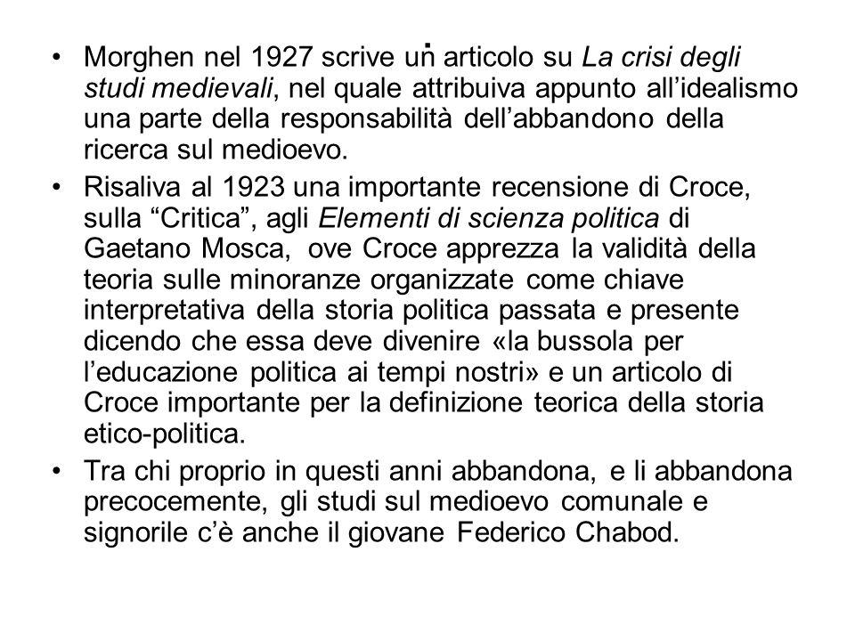 . Morghen nel 1927 scrive un articolo su La crisi degli studi medievali, nel quale attribuiva appunto allidealismo una parte della responsabilità dell