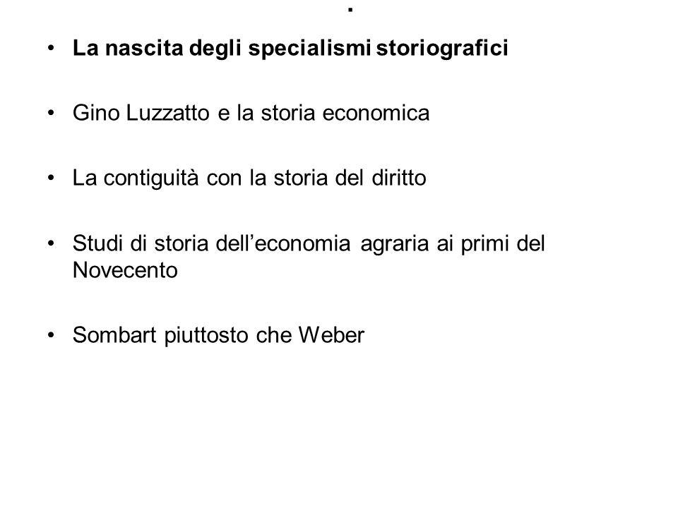. La nascita degli specialismi storiografici Gino Luzzatto e la storia economica La contiguità con la storia del diritto Studi di storia delleconomia