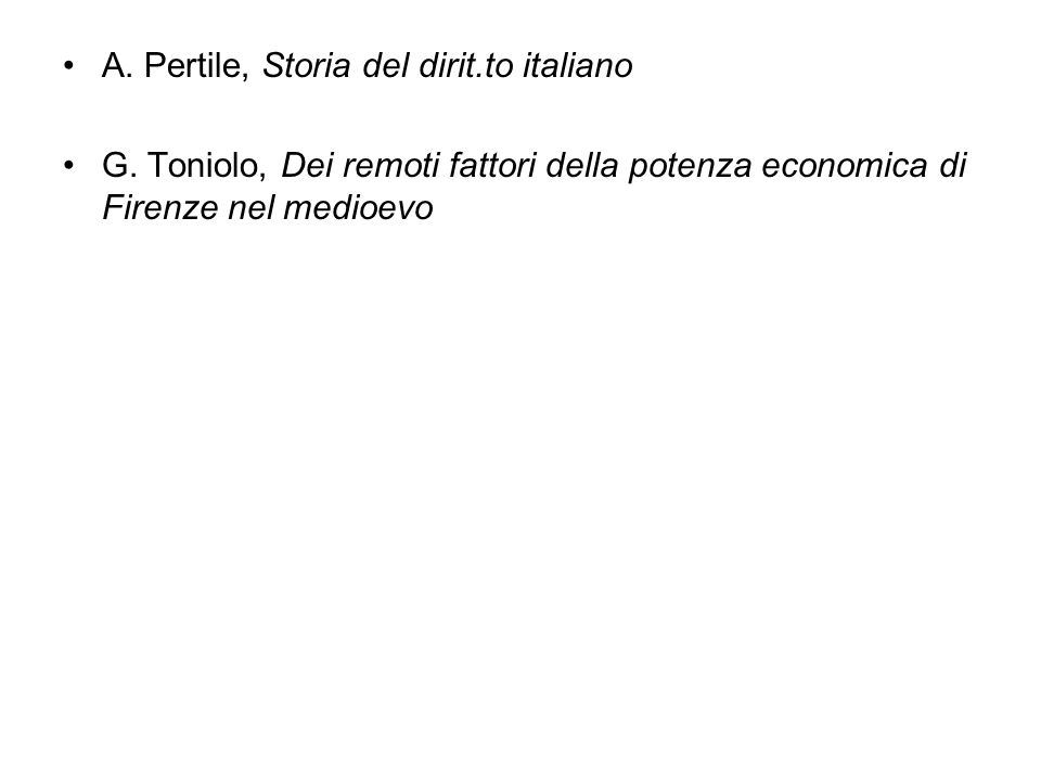 A. Pertile, Storia del dirit.to italiano G. Toniolo, Dei remoti fattori della potenza economica di Firenze nel medioevo