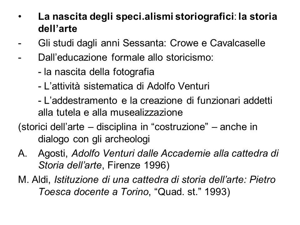 La nascita degli speci.alismi storiografici: la storia dellarte -Gli studi dagli anni Sessanta: Crowe e Cavalcaselle -Dalleducazione formale allo stor