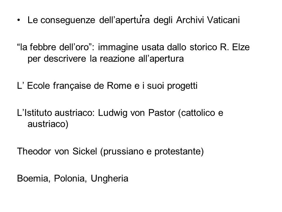 . Le conseguenze dellapertura degli Archivi Vaticani la febbre delloro: immagine usata dallo storico R. Elze per descrivere la reazione allapertura L