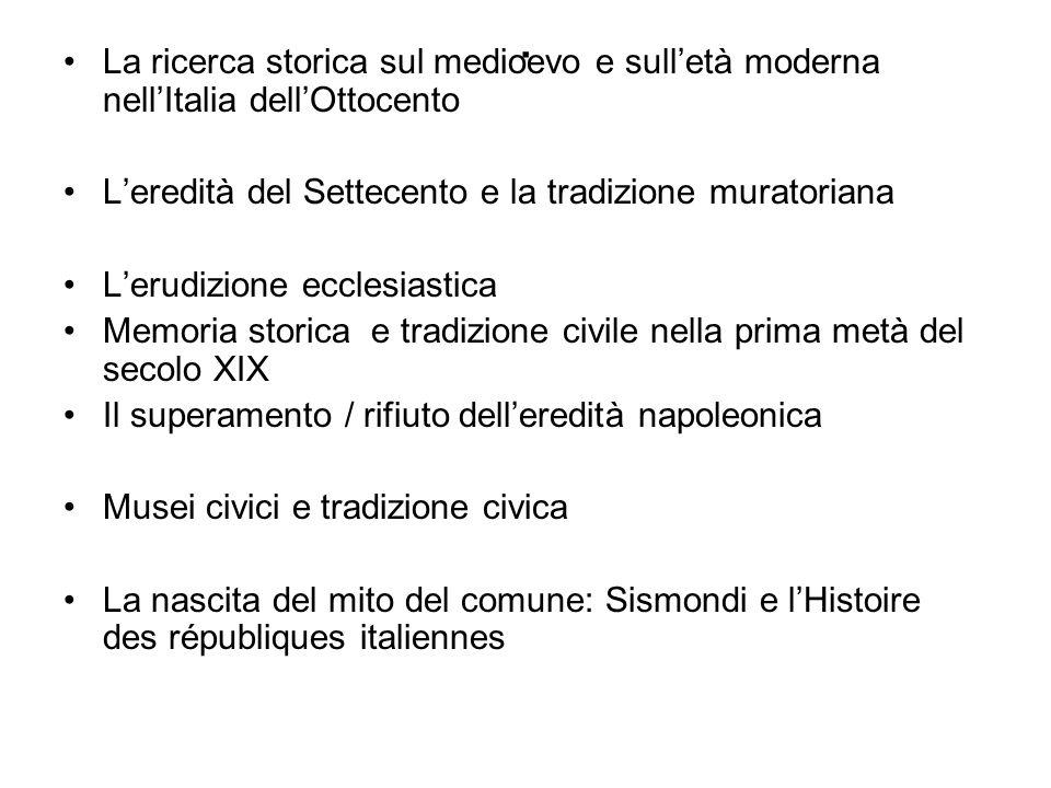 . La ricerca storica sul medioevo e sulletà moderna nellItalia dellOttocento Leredità del Settecento e la tradizione muratoriana Lerudizione ecclesias