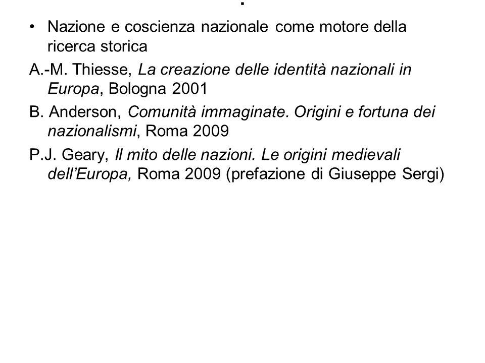 . Nazione e coscienza nazionale come motore della ricerca storica A.-M. Thiesse, La creazione delle identità nazionali in Europa, Bologna 2001 B. Ande