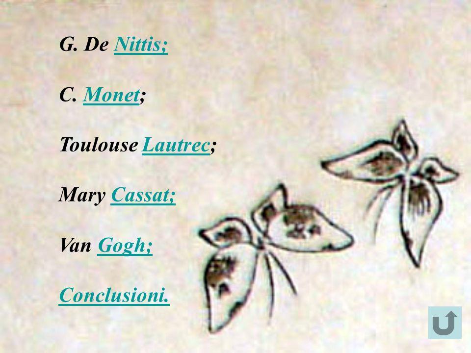 G. De Nittis;Nittis; C. Monet;Monet Toulouse Lautrec;Lautrec Mary Cassat;Cassat; Van Gogh;Gogh; Conclusioni.