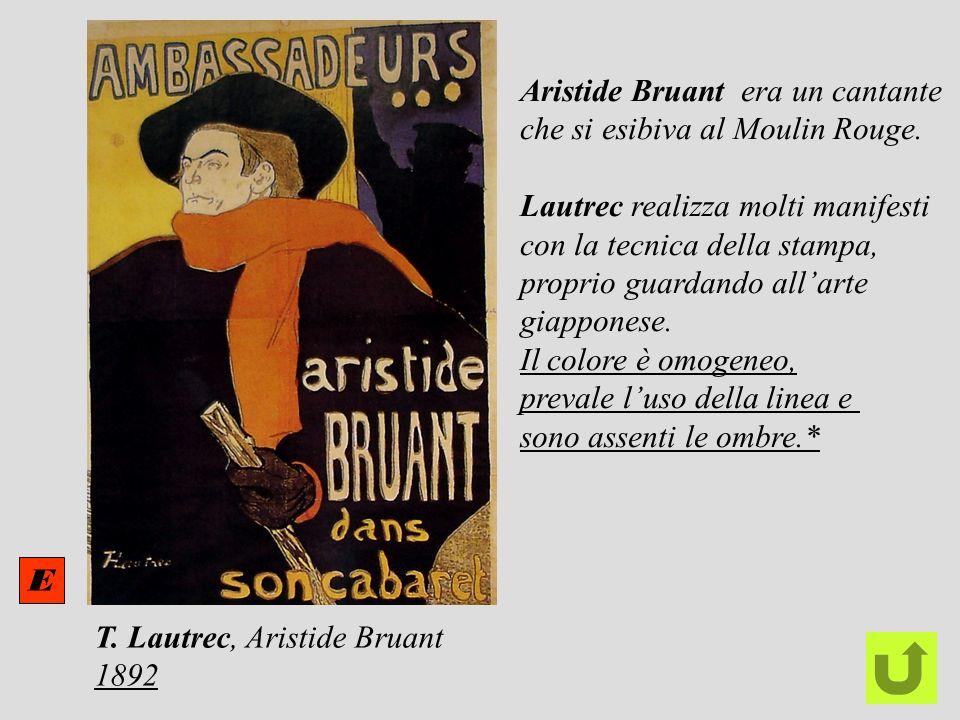 T. Lautrec, Aristide Bruant 1892 E Aristide Bruant era un cantante che si esibiva al Moulin Rouge. Lautrec realizza molti manifesti con la tecnica del