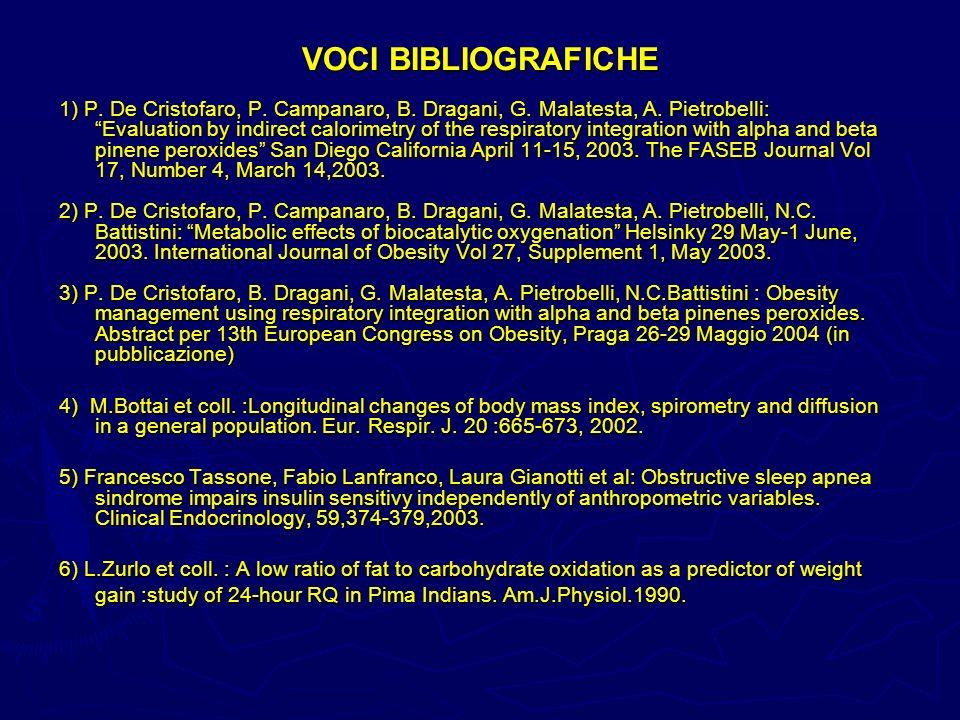 VOCI BIBLIOGRAFICHE 1) P. De Cristofaro, P. Campanaro, B. Dragani, G. Malatesta, A. Pietrobelli: Evaluation by indirect calorimetry of the respiratory
