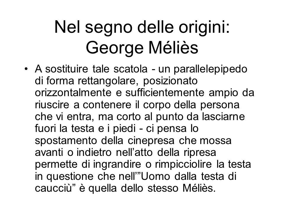 Nel segno delle origini: George Méliès A sostituire tale scatola - un parallelepipedo di forma rettangolare, posizionato orizzontalmente e sufficiente