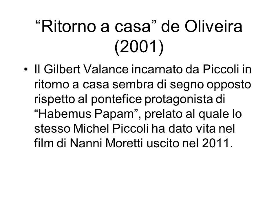 Ritorno a casa de Oliveira (2001) Il Gilbert Valance incarnato da Piccoli in ritorno a casa sembra di segno opposto rispetto al pontefice protagonista