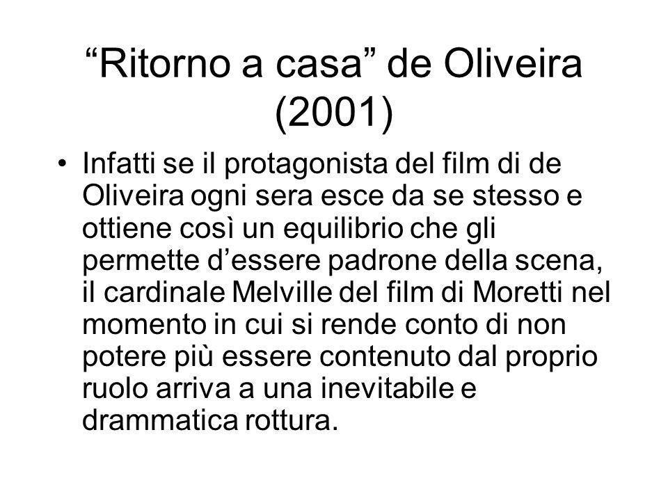 Ritorno a casa de Oliveira (2001) Infatti se il protagonista del film di de Oliveira ogni sera esce da se stesso e ottiene così un equilibrio che gli