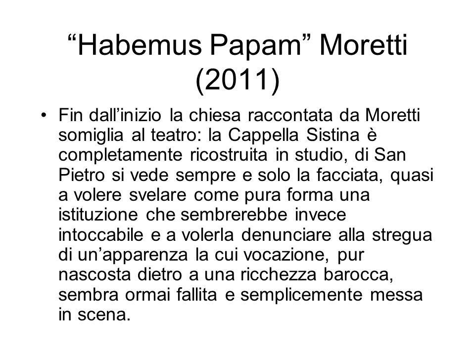 Habemus Papam Moretti (2011) Fin dallinizio la chiesa raccontata da Moretti somiglia al teatro: la Cappella Sistina è completamente ricostruita in stu