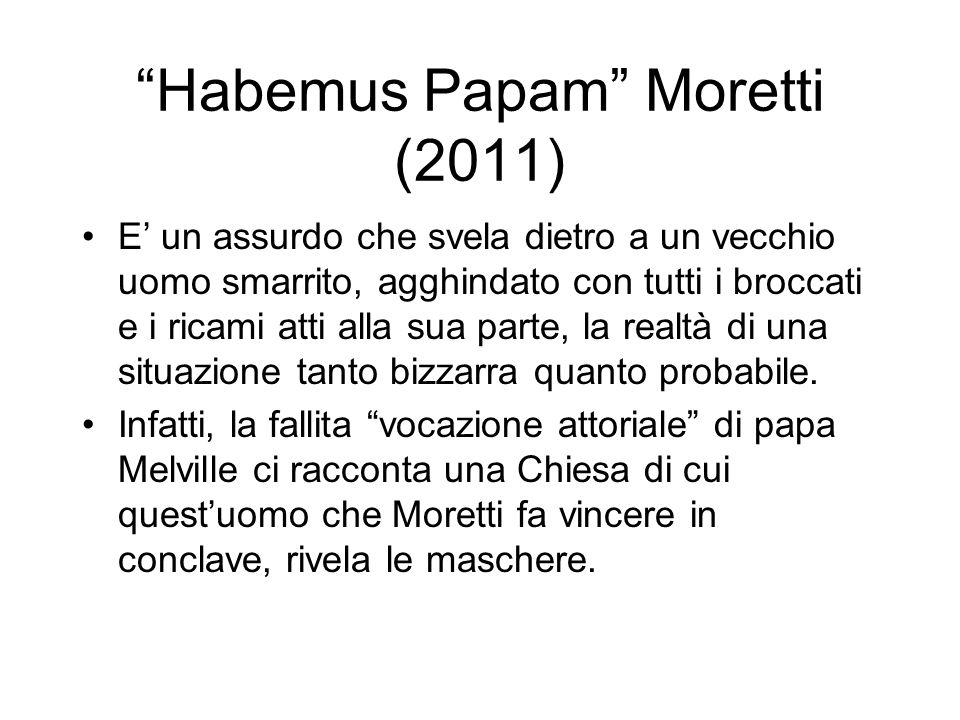 Habemus Papam Moretti (2011) E un assurdo che svela dietro a un vecchio uomo smarrito, agghindato con tutti i broccati e i ricami atti alla sua parte,