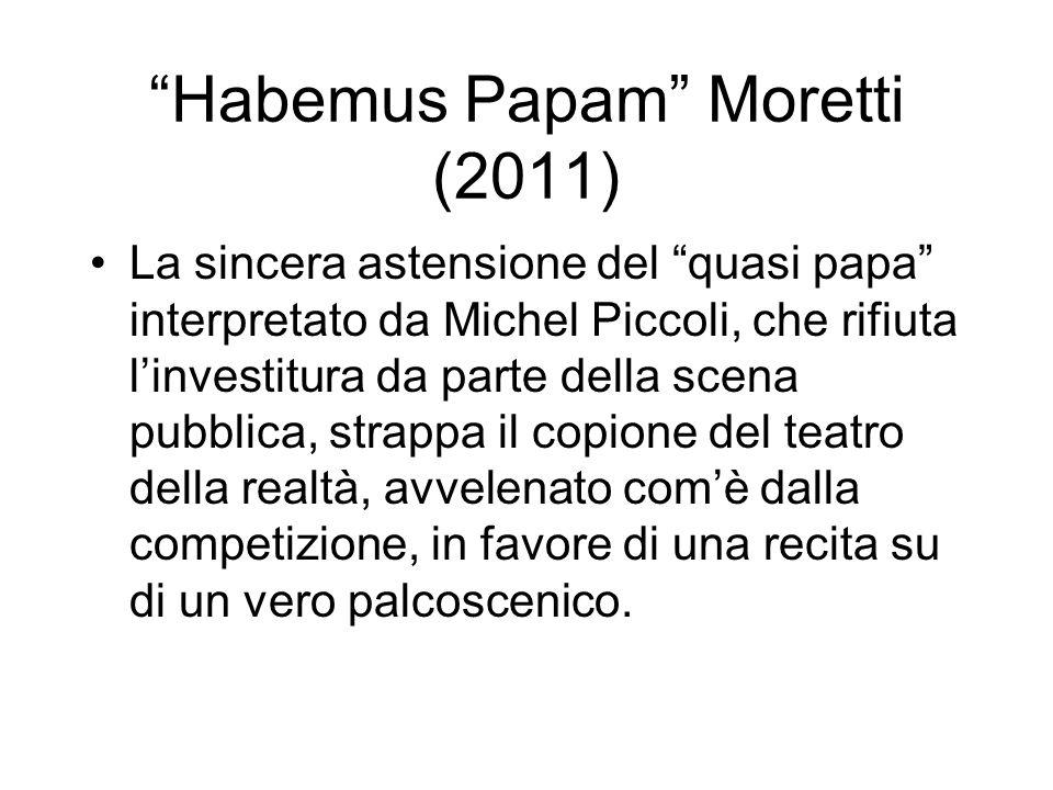 Habemus Papam Moretti (2011) La sincera astensione del quasi papa interpretato da Michel Piccoli, che rifiuta linvestitura da parte della scena pubbli