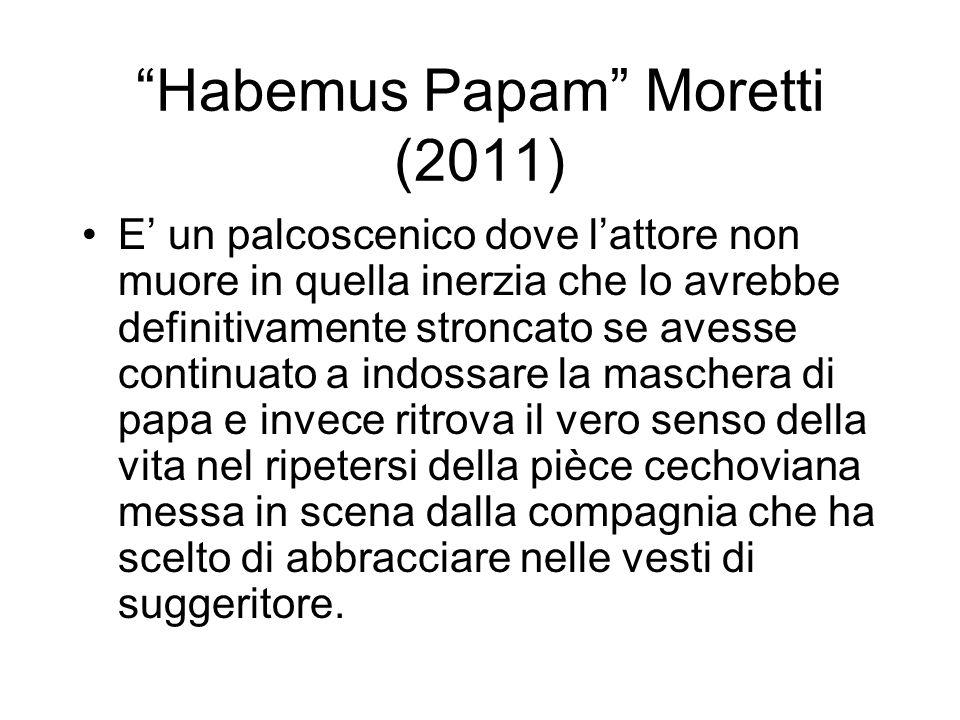 Habemus Papam Moretti (2011) E un palcoscenico dove lattore non muore in quella inerzia che lo avrebbe definitivamente stroncato se avesse continuato