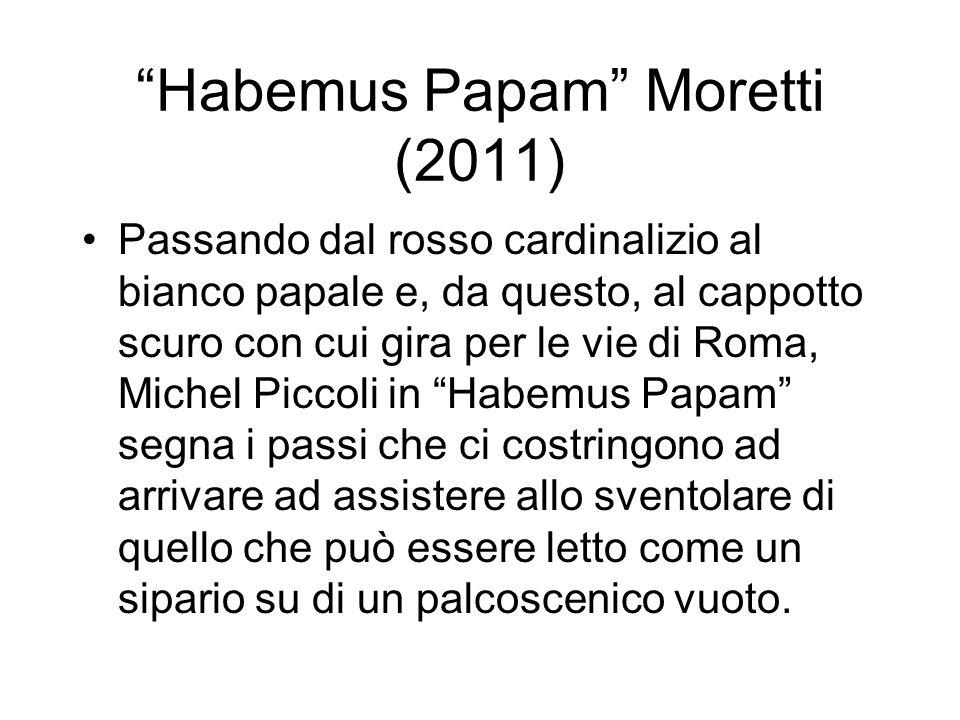 Habemus Papam Moretti (2011) Passando dal rosso cardinalizio al bianco papale e, da questo, al cappotto scuro con cui gira per le vie di Roma, Michel