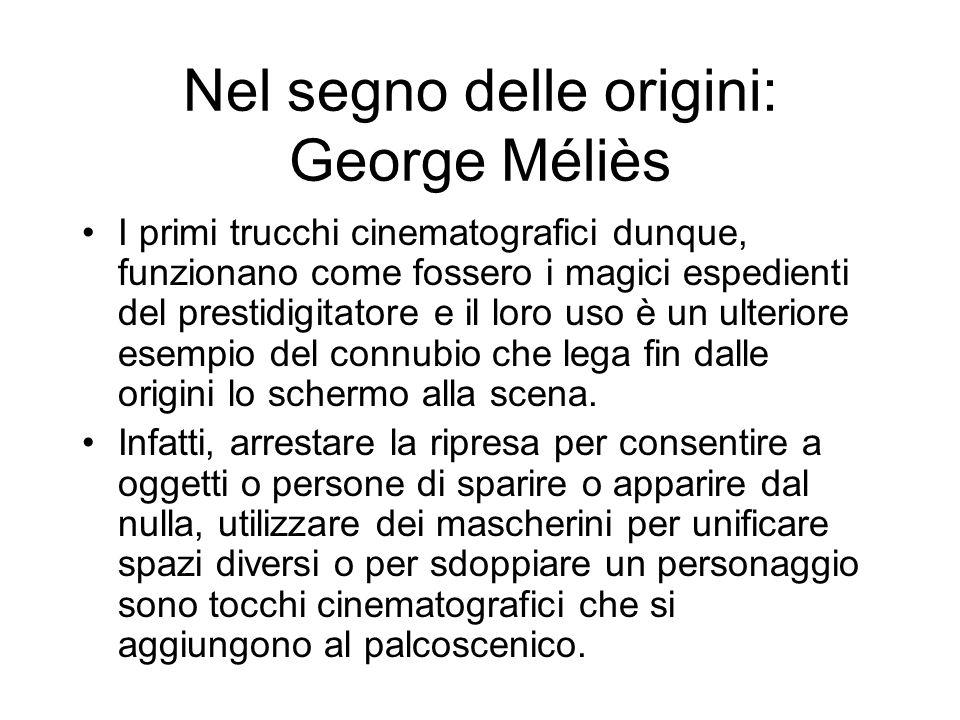 Nel segno delle origini: George Méliès I primi trucchi cinematografici dunque, funzionano come fossero i magici espedienti del prestidigitatore e il l