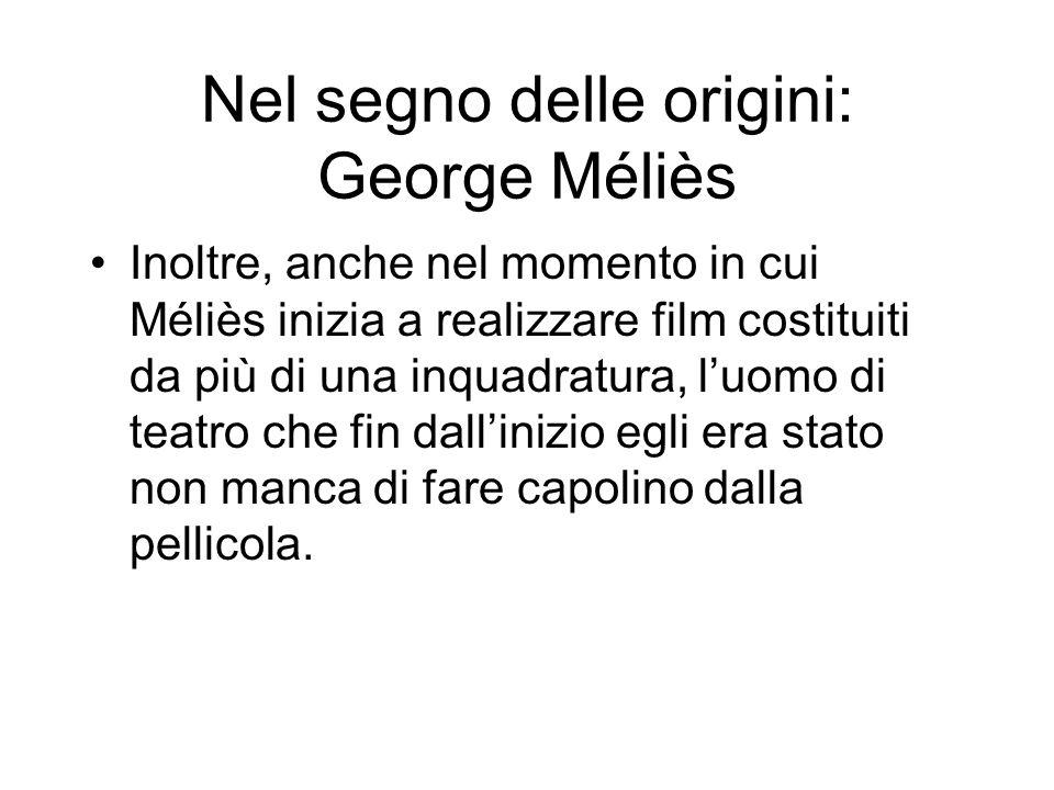 Nel segno delle origini: George Méliès Inoltre, anche nel momento in cui Méliès inizia a realizzare film costituiti da più di una inquadratura, luomo