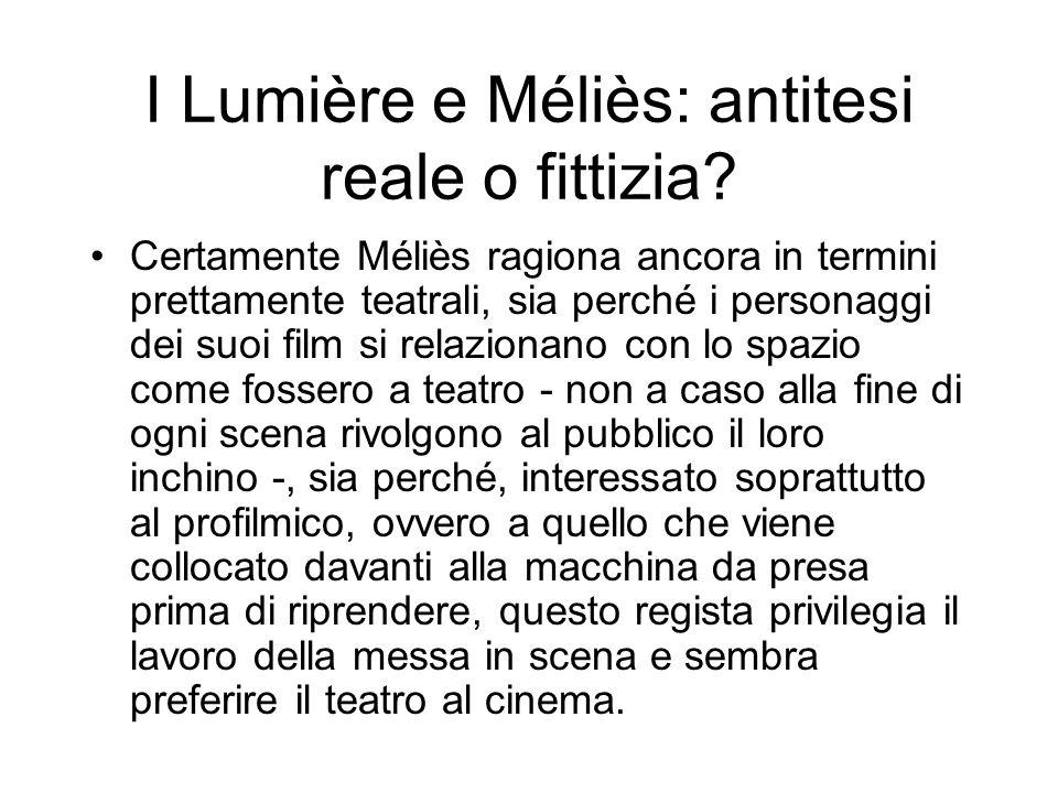 I Lumière e Méliès: antitesi reale o fittizia? Certamente Méliès ragiona ancora in termini prettamente teatrali, sia perché i personaggi dei suoi film