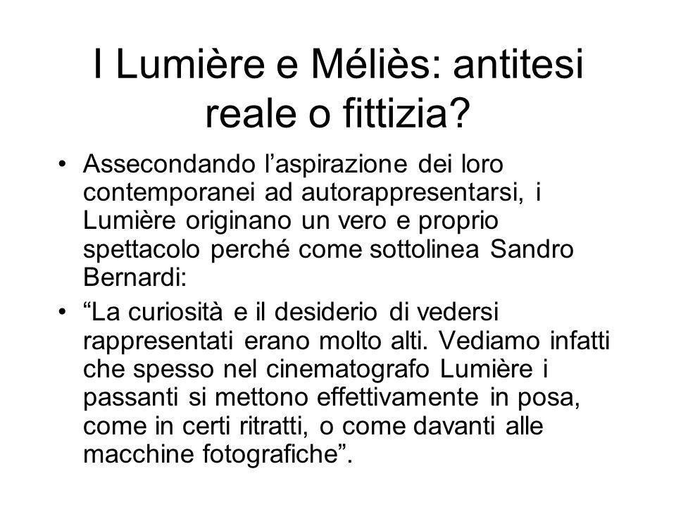 I Lumière e Méliès: antitesi reale o fittizia? Assecondando laspirazione dei loro contemporanei ad autorappresentarsi, i Lumière originano un vero e p