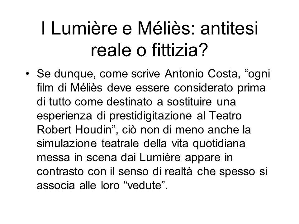 I Lumière e Méliès: antitesi reale o fittizia? Se dunque, come scrive Antonio Costa, ogni film di Méliès deve essere considerato prima di tutto come d