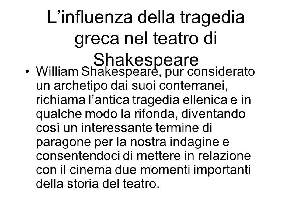 Linfluenza della tragedia greca nel teatro di Shakespeare William Shakespeare, pur considerato un archetipo dai suoi conterranei, richiama lantica tra