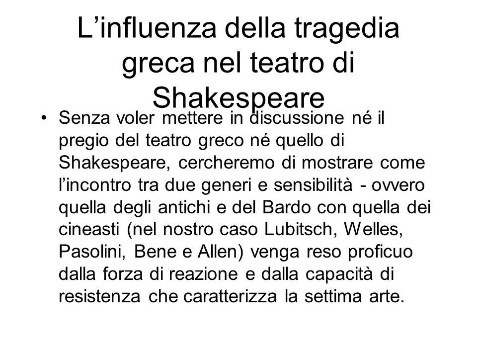 Linfluenza della tragedia greca nel teatro di Shakespeare Senza voler mettere in discussione né il pregio del teatro greco né quello di Shakespeare, c