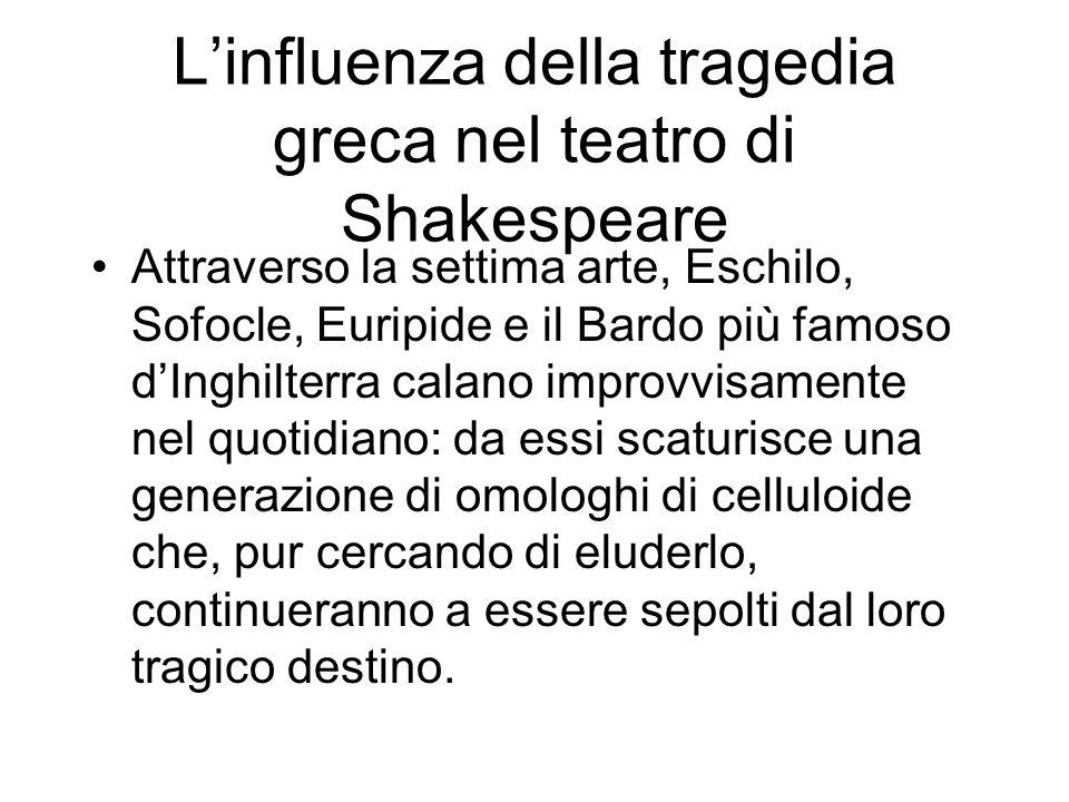 Linfluenza della tragedia greca nel teatro di Shakespeare Attraverso la settima arte, Eschilo, Sofocle, Euripide e il Bardo più famoso dInghilterra ca