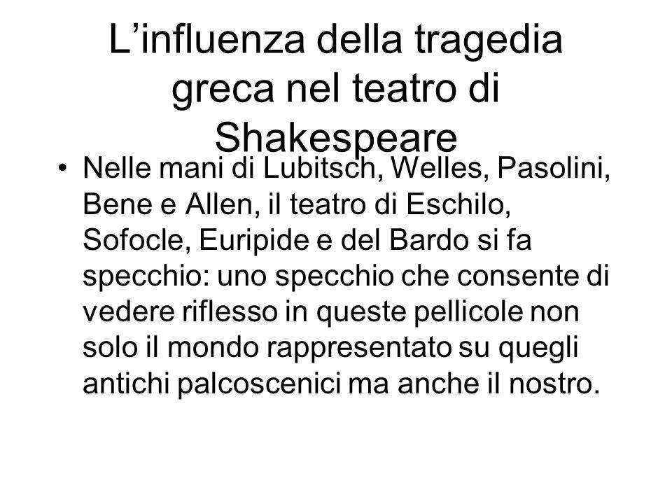 Linfluenza della tragedia greca nel teatro di Shakespeare Nelle mani di Lubitsch, Welles, Pasolini, Bene e Allen, il teatro di Eschilo, Sofocle, Eurip