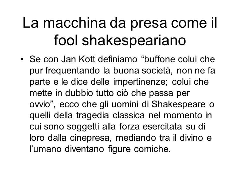 La macchina da presa come il fool shakespeariano Se con Jan Kott definiamo buffone colui che pur frequentando la buona società, non ne fa parte e le d