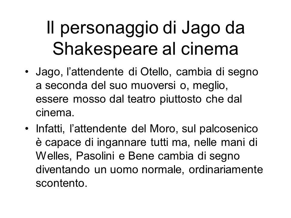 Il personaggio di Jago da Shakespeare al cinema Jago, lattendente di Otello, cambia di segno a seconda del suo muoversi o, meglio, essere mosso dal te