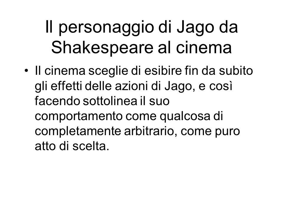 Il personaggio di Jago da Shakespeare al cinema Il cinema sceglie di esibire fin da subito gli effetti delle azioni di Jago, e così facendo sottolinea