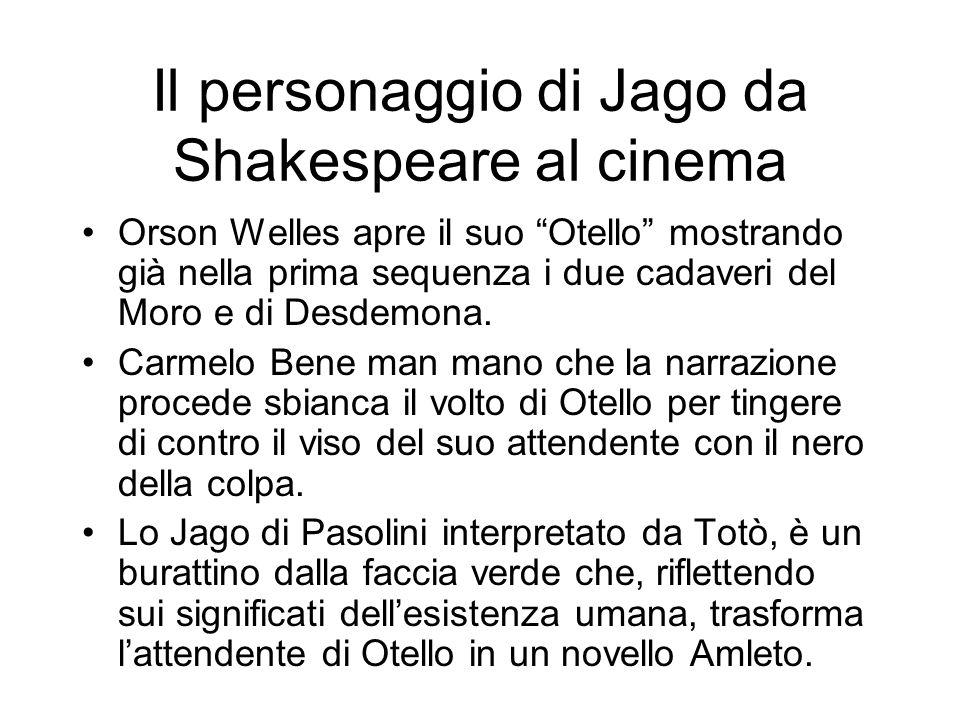 Il personaggio di Jago da Shakespeare al cinema Orson Welles apre il suo Otello mostrando già nella prima sequenza i due cadaveri del Moro e di Desdem