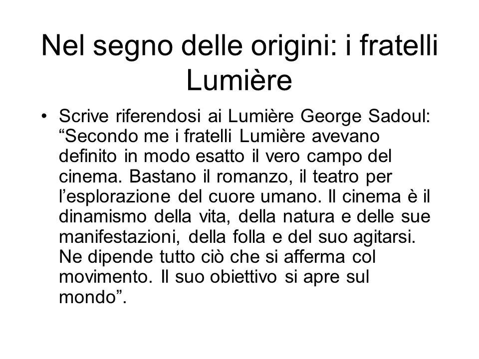 Nel segno delle origini: i fratelli Lumière Scrive riferendosi ai Lumière George Sadoul: Secondo me i fratelli Lumière avevano definito in modo esatto