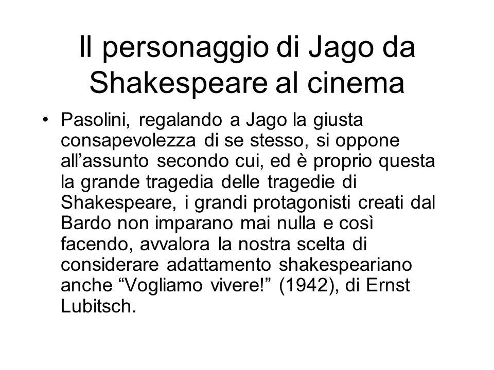 Il personaggio di Jago da Shakespeare al cinema Pasolini, regalando a Jago la giusta consapevolezza di se stesso, si oppone allassunto secondo cui, ed